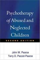 Psychotherapy Of Abused And Neglected Children by John Pearce