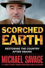 Scorched Earth : Restoring America after Obama by Michael Savage (2016, Hardcove
