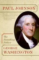 George Washington: The Founding Father: By Johnson, Paul