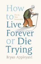 How to Live Forever or Die Trying: On the New Immortality-Brya ..9780743268684