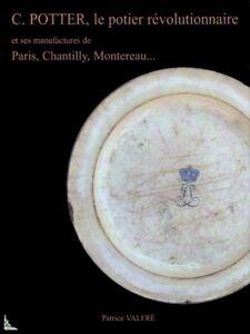 Christopher Potter, le potier révolutionnaire Paris, Chantilly, Montereau