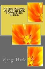 A Thin Volume of Poetry Due to Writer's Block by Vjange Hazle (2015, Paperback)