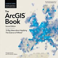 The ArcGIS Book : 10 Big Ideas about Applying the Science of Where (2017,...