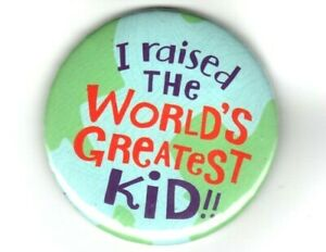 I Raised The World's Greatest Kid Round Button Lapel Pin - New