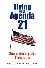 Living with Agenda 21 by H. Lawrence Zillmer (2012, Paperback)