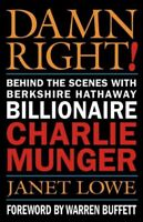Damn Right! : Behind the Scenes With Berkshire Hathaway Billionaire Charlie M...