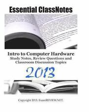 Essential ClassNotes Intro to Computer Hardware Study Notes, Review Questions...