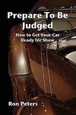 Prepare to Be Judged: How to Get Your Car Ready for Show (Paperback or Softback)