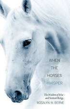 When the Horses Whisper : The Wisdom of Wise and Sentient Beings-ExLibrary