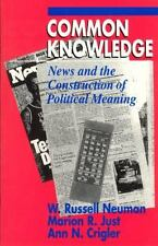 Common Knowledge: News and the Construction of Political Meaning (American Polit