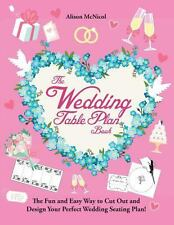 The Wedding Table Plan Book: The Fun and Easy Way to Cut Out and Design Your Per