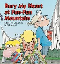 Bury My Heart at Fun-Fun Mountain : A FoxTrot Collection, Bill Amend, Good Condi