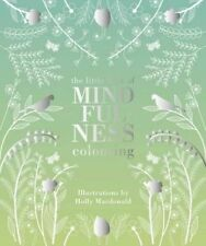The Little Book of Mindfulness Colouring: Colour. Create. De-Stress (Colouring B