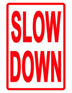 SLOW DOWN Sign NO RUST DURABLE ALUMINUM WEATHERPROOF SIGN full color