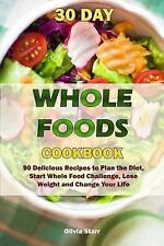 30 Day Whole Foods Cookbook: 90 Delicious Recipes to Plan the Diet, Start...
