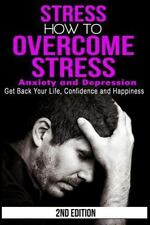 Stress : How to Overcome Stress, Anxiety and Depression - Get Back Your Life,...