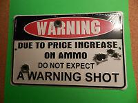 WARNING Due To Price Increase On Ammo..... Warning Shot - Metal Novelty Sign
