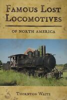 FAMOUS LOST LOCOMOTIVES of North America - (Just Published Nov. 2019 NEW BOOK)
