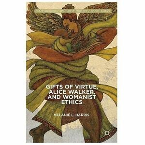 Gifts Of Virtue, Alice Walker, And Womanist Ethics (black Religion/womanist T...