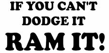 If You Can't Dodge It Ram It Vinyl Decal Sticker for Car/Window/Wall
