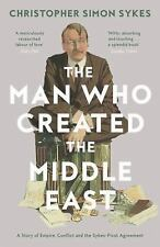 The Man Who Created the Middle East : A Story of Empire, Conflict and the...