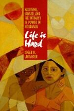 Life Is Hard: Machismo, Danger, and the Intimacy of Power in Nicaragua (Paperbac