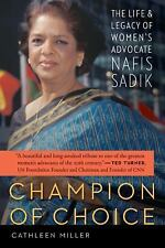 Champion of Choice: The Life and Legacy of Women's Advocate Nafis Sadik by Mill