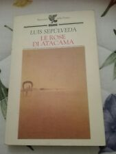 SEPULVEDA Luis, Le Rose di Atacama, 2000, Ugo Guanda Editore in Parma.