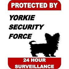Protected by Yorkie Dog Security Force 24 Hour Surveillance Dog Sign Sp1779