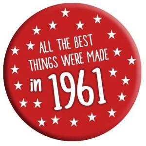 60th Birthday Badge Age 60 Today 76mm Pin Button Best Things Made In 1961