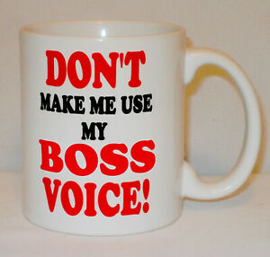 Don't Make Me Use My Boss Voice Mug Can Personalise Work Office Manager Gift Cup