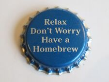 BEER Bottle Crown Cap ~ RELAX DON'T WORY HAVE A HOMEBREW ~ Unused Drink Cap