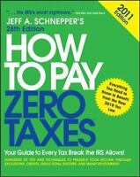 How to Pay Zero Taxes 2011: Your Guide to Every Tax Break the IRS Allows! by Sc