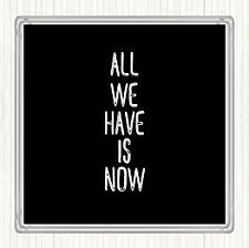 Black White All We Have Is Now Quote Drinks Mat Coaster