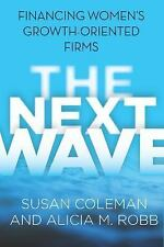 The Next Wave: Financing Women's Growth-Oriented Firms: By Coleman, Susan, Ro...