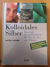 Kolloidales Silber: Das große Gesundheitsbuch für Mensch, Tier und Pflanze