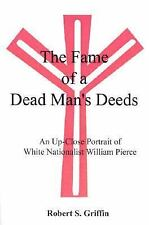 The Fame of a Dead Man's Deeds : An up Close Portrait of White Nationalist...