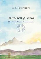 In Search of Being : The Fourth Way to Consciousness, Hardcover by Gurdjieff,...