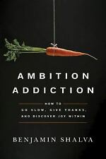 Ambition Addiction : How to Go Slow, Give Thanks, and Discover Joy Within by...