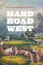 Hard Road West: History and Geology along the Gold Rush Trail, Meldahl, Keith He