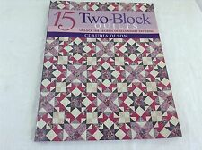 15 Two-Block Quilts : Unlocked the Secrets of Secondary Patterns by Claudia Olso