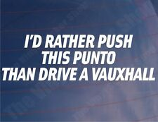 I'D RATHER PUSH THIS PUNTO THAN DRIVE A VAUXHALL Funny Car/Van/Window Sticker