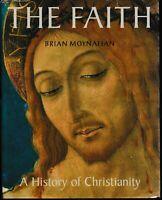 Spiritual / THE FAITH , A HISTORY OF CHRISTIANITY by BRIAN MOYNAHAN