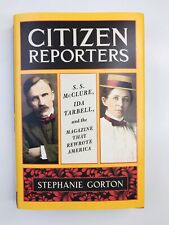 Citizen Reporters: S.S. McClure, Ida Tarbell, and the Magazine That Rewrote Amer