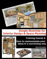 Google SketchUp for Interior Design and Space Planning: Training Course 4. How t