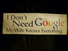"""I Don't Need Google My Wife Knows..."" Vinyl BUMPER STICKER/DECAL funny novelty"