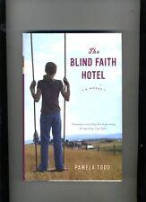 THE BLIND FAITH HOTEL-PAMELA TODD-1ST ED-2008-HB/DJ. NR FINE COLLECTIBLE MOD 1ST