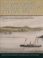 A Young Virginia Boatman Navigates the Civil War : The Journals of George...