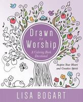Drawn to Worship: A Coloring Book Devotional. Inspire Your Heart and Creative Sp
