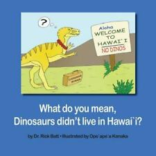 What do you mean, Dinosaurs didn't live in Hawai`i?